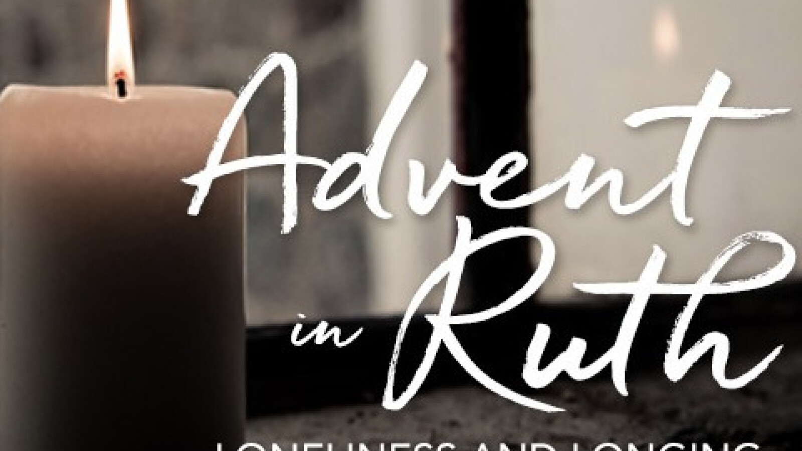 Advent in Ruth: Loneliness and Longing