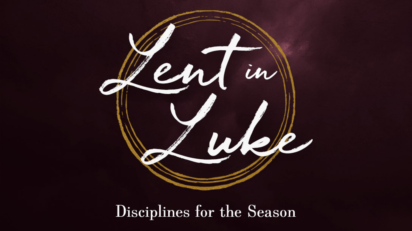 Lent in Luke: Disciplines for the Season