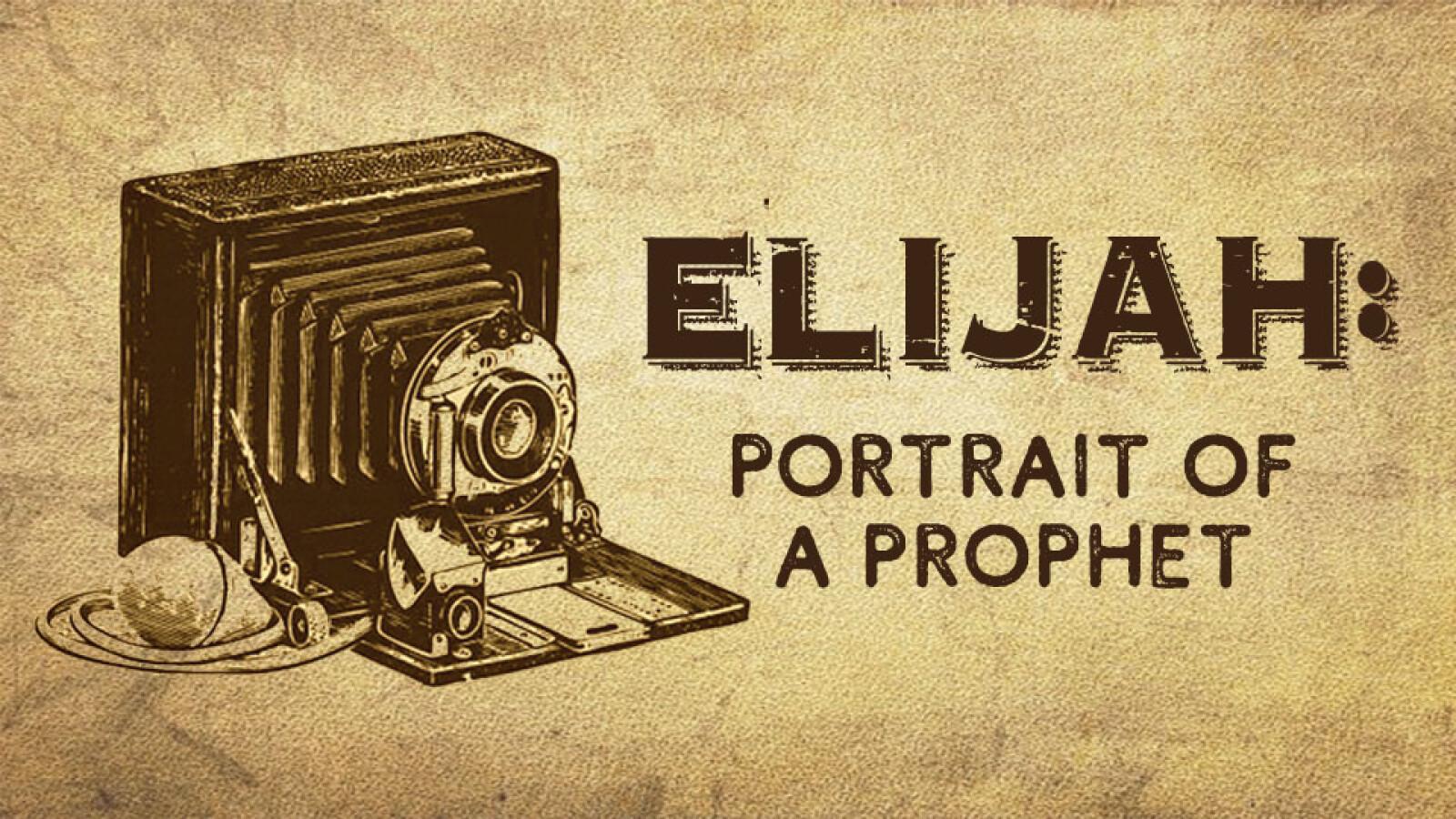 Elijah: Portrait of a Prophet